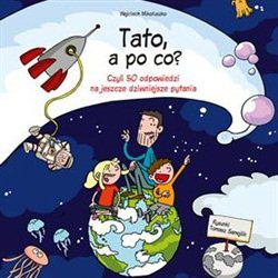 Tato, a po co? Książka dla dzieci i rodziców