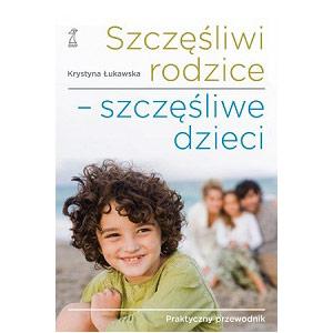 Szczęśliwi rodzice - szczęśliwe dzieci, poradnik dla rodziców